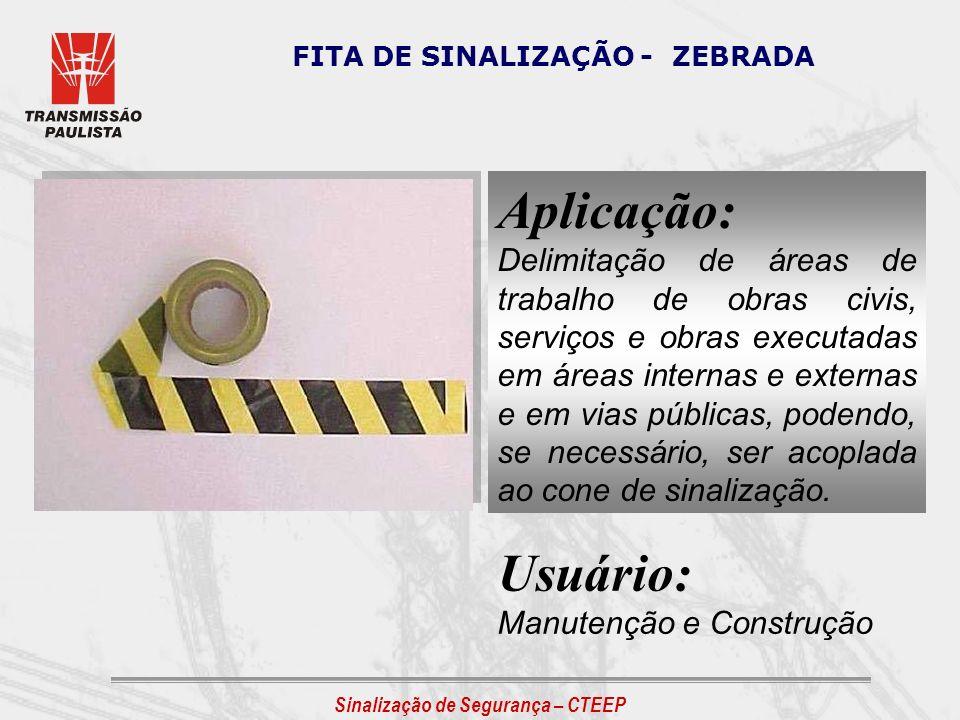 FITA DE SINALIZAÇÃO - ZEBRADA Aplicação: Delimitação de áreas de trabalho de obras civis, serviços e obras executadas em áreas internas e externas e e