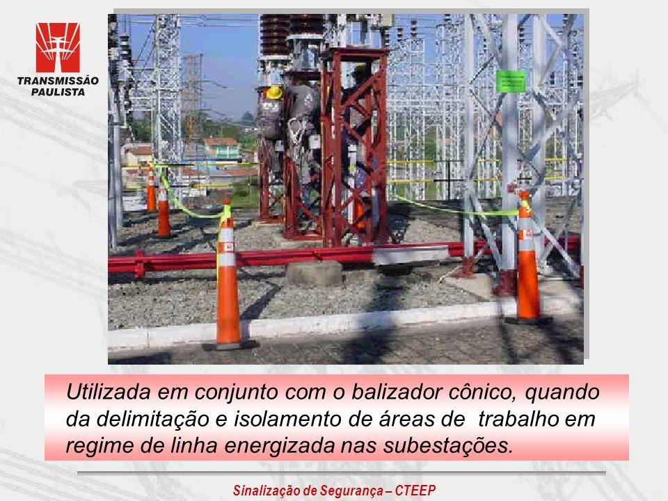 Sinalização de Segurança – CTEEP Utilizada em conjunto com o balizador cônico, quando da delimitação e isolamento de áreas de trabalho em regime de li