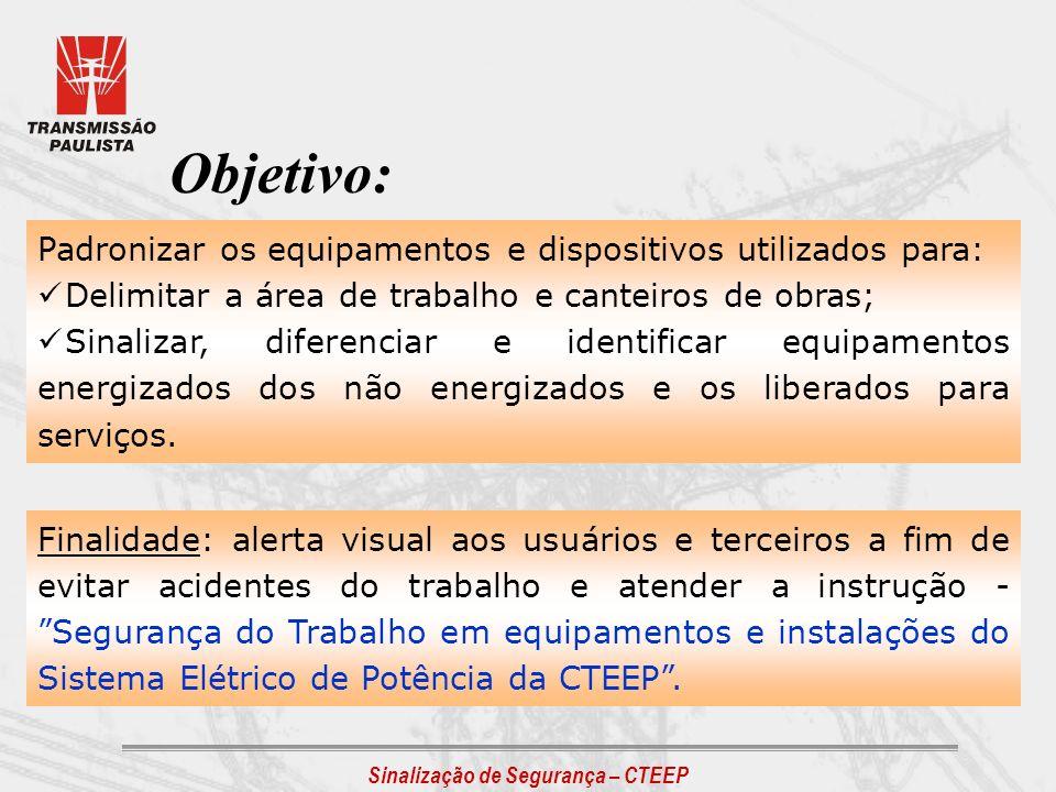 Sinalização de Segurança – CTEEP Conteúdo: - Equipamentos e Dispositivos de Sinalização - Exemplos de Utilização