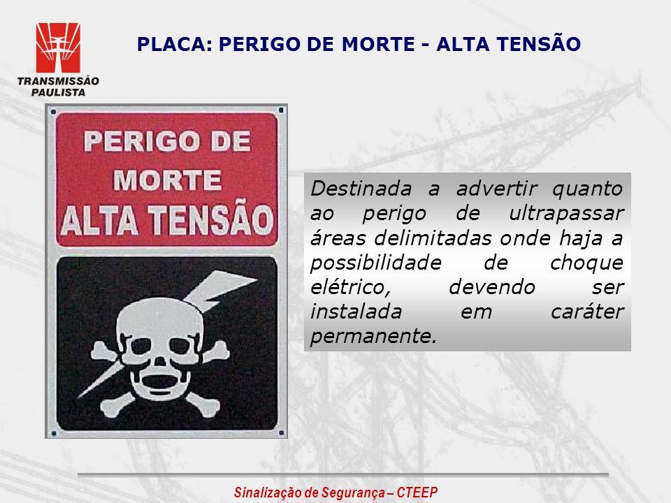 PLACA: PERIGO DE MORTE - ALTA TENSÃO Destinada a advertir quanto ao perigo de ultrapassar áreas delimitadas onde haja a possibilidade de choque elétri