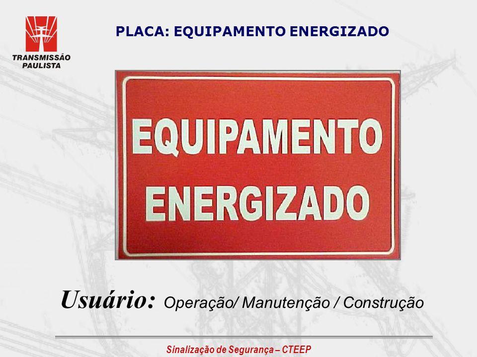 PLACA: EQUIPAMENTO ENERGIZADO Usuário: Operação/ Manutenção / Construção