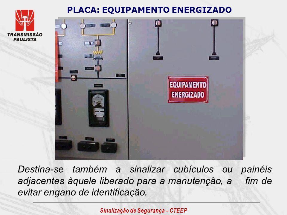 Sinalização de Segurança – CTEEP Destina-se também a sinalizar cubículos ou painéis adjacentes àquele liberado para a manutenção, a fim de evitar enga