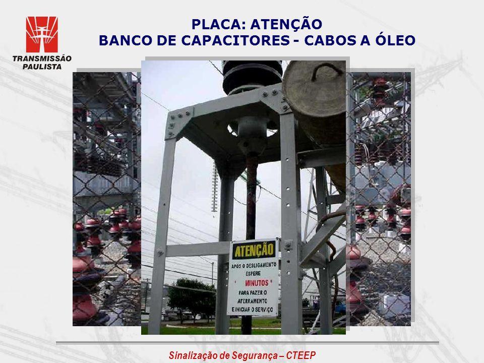 Sinalização de Segurança – CTEEP PLACA: ATENÇÃO BANCO DE CAPACITORES - CABOS A ÓLEO
