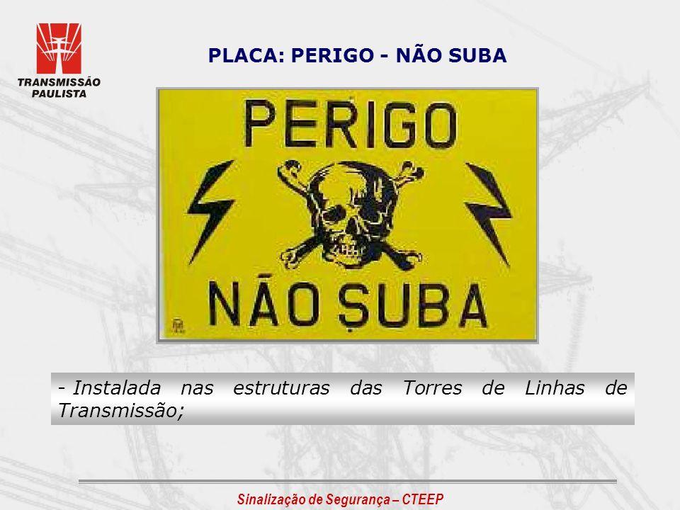 PLACA: PERIGO - NÃO SUBA - Instalada nas estruturas das Torres de Linhas de Transmissão;