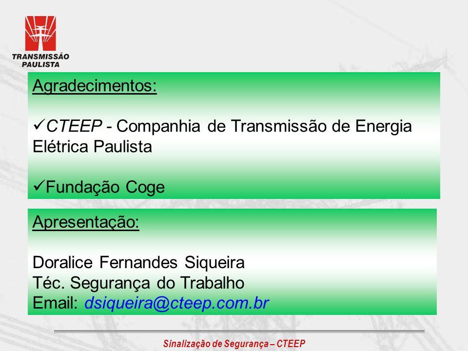 Sinalização de Segurança – CTEEP Agradecimentos: CTEEP - Companhia de Transmissão de Energia Elétrica Paulista Fundação Coge Apresentação: Doralice Fe