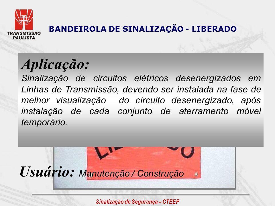 BANDEIROLA DE SINALIZAÇÃO - LIBERADO Aplicação: Sinalização de circuitos elétricos desenergizados em Linhas de Transmissão, devendo ser instalada na f