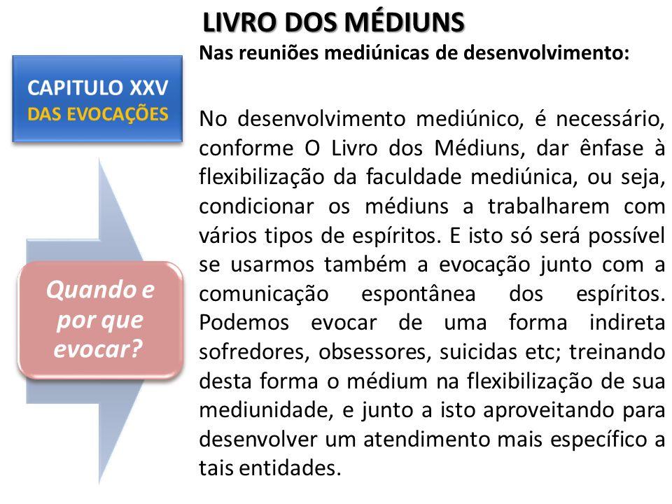 Nas reuniões mediúnicas de desenvolvimento: No desenvolvimento mediúnico, é necessário, conforme O Livro dos Médiuns, dar ênfase à flexibilização da f