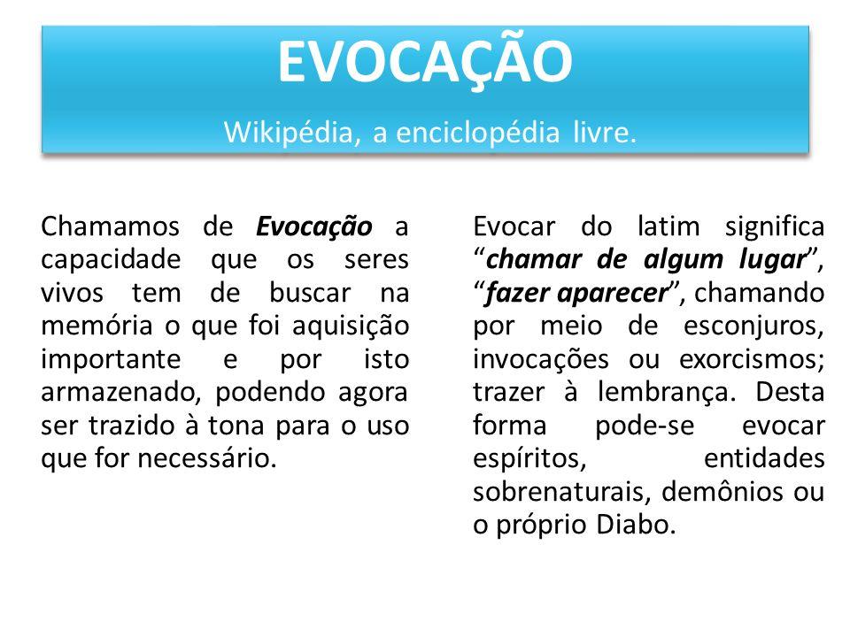EVOCAÇÃO Wikipédia, a enciclopédia livre. Chamamos de Evocação a capacidade que os seres vivos tem de buscar na memória o que foi aquisição importante