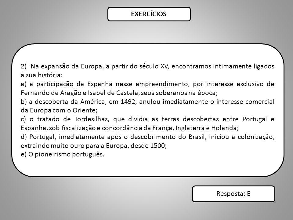 EXERCÍCIOS 2) Na expansão da Europa, a partir do século XV, encontramos intimamente ligados à sua história: a) a participação da Espanha nesse empreen