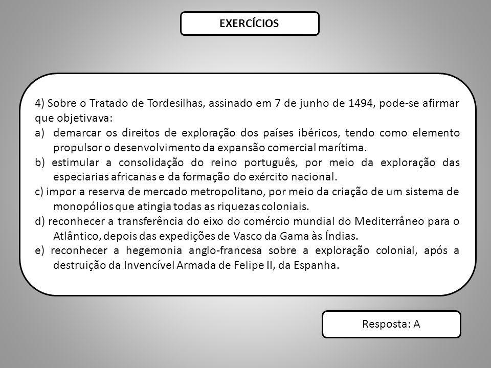 EXERCÍCIOS 4) Sobre o Tratado de Tordesilhas, assinado em 7 de junho de 1494, pode-se afirmar que objetivava: a)demarcar os direitos de exploração dos