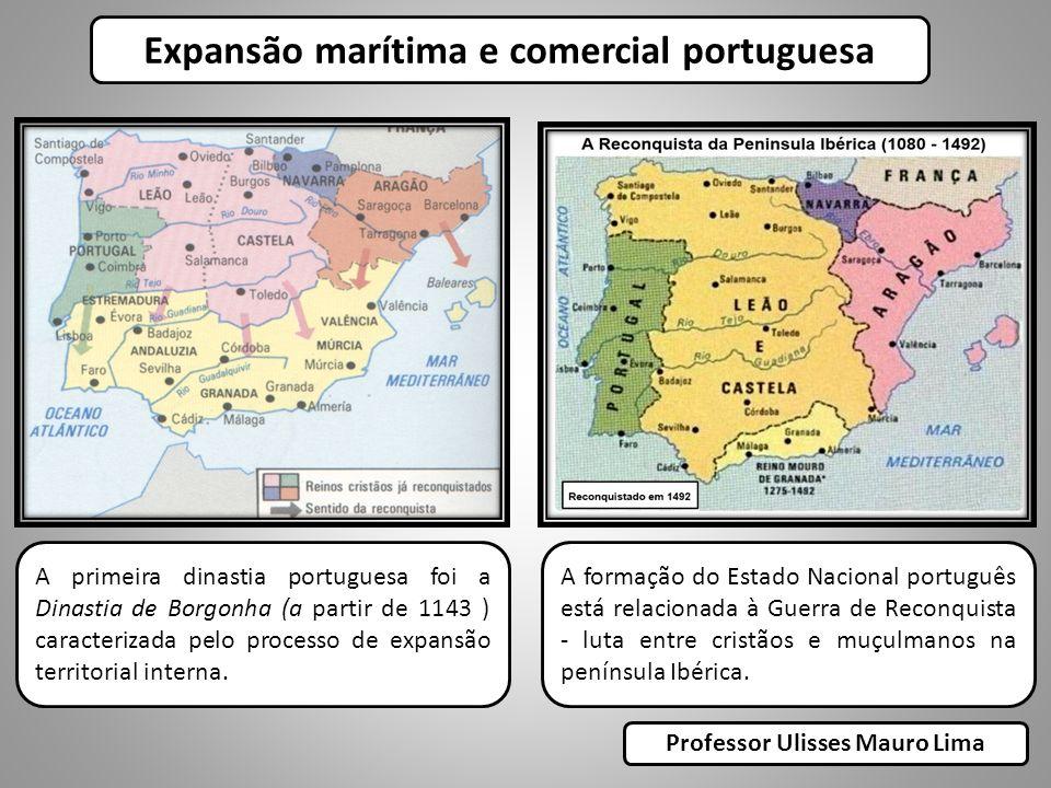 Expansão marítima e comercial portuguesa A primeira dinastia portuguesa foi a Dinastia de Borgonha (a partir de 1143 ) caracterizada pelo processo de
