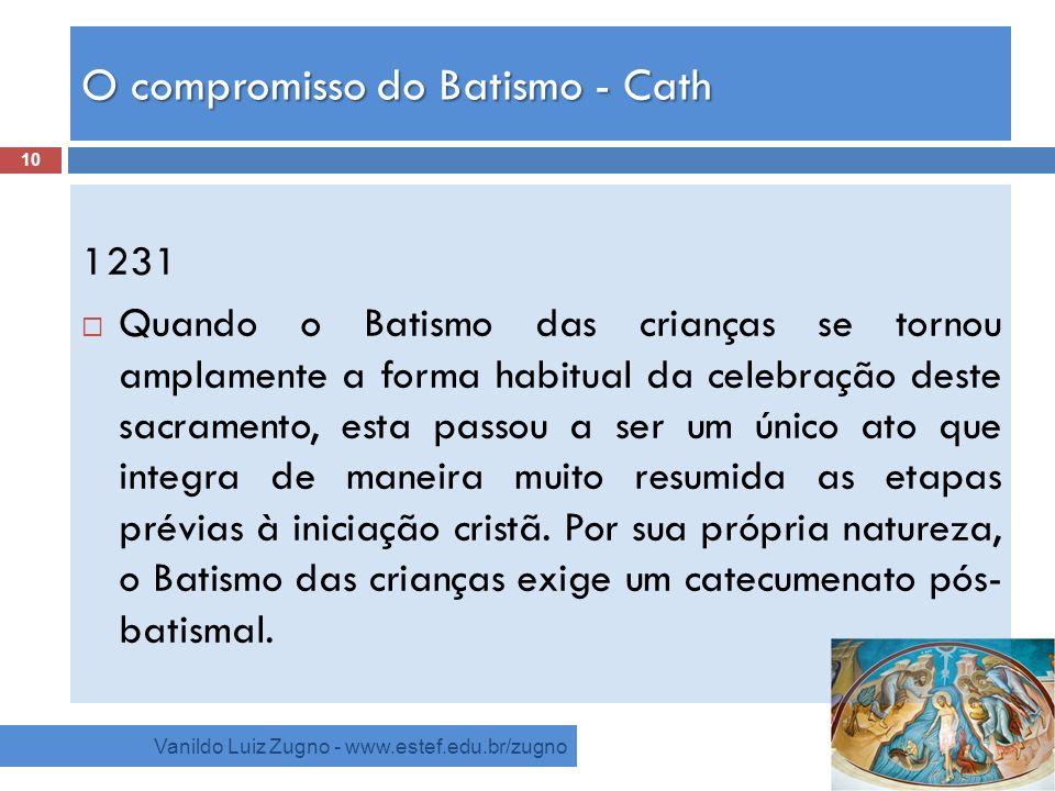 O compromisso do Batismo - Cath Vanildo Luiz Zugno - www.estef.edu.br/zugno 1231 Quando o Batismo das crianças se tornou amplamente a forma habitual d