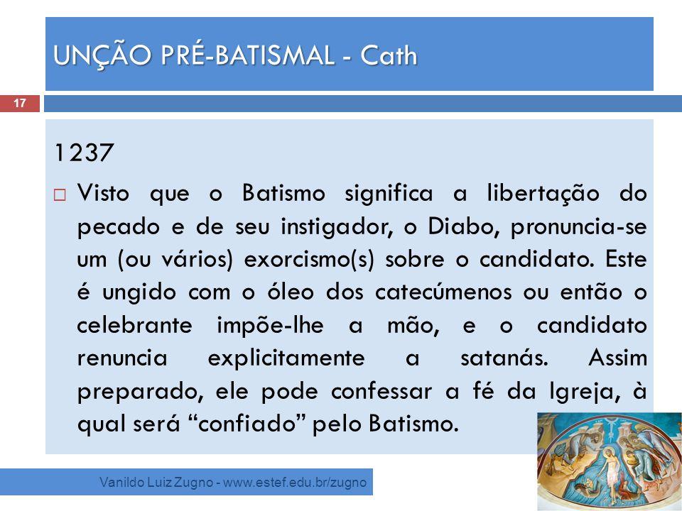 UNÇÃO PRÉ-BATISMAL - Cath Vanildo Luiz Zugno - www.estef.edu.br/zugno 1237 Visto que o Batismo significa a libertação do pecado e de seu instigador, o