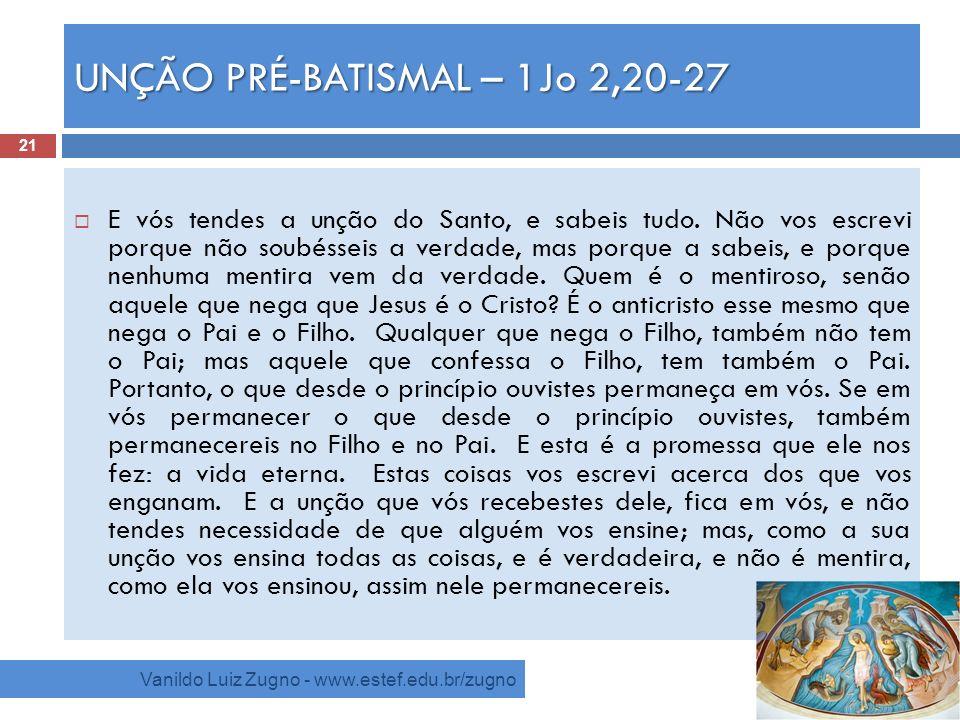 UNÇÃO PRÉ-BATISMAL – 1Jo 2,20-27 Vanildo Luiz Zugno - www.estef.edu.br/zugno E vós tendes a unção do Santo, e sabeis tudo. Não vos escrevi porque não