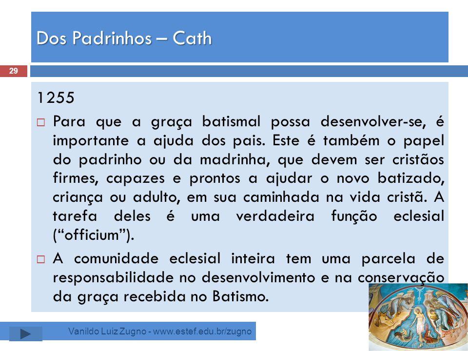 Dos Padrinhos – Cath Vanildo Luiz Zugno - www.estef.edu.br/zugno 1255 Para que a graça batismal possa desenvolver-se, é importante a ajuda dos pais. E