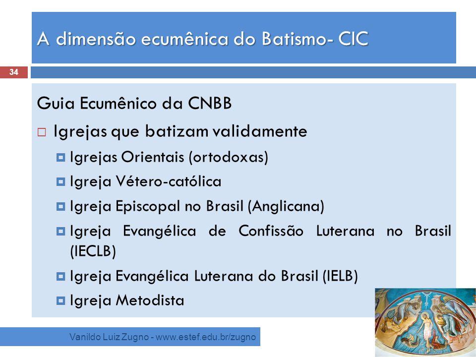 A dimensão ecumênica do Batismo- CIC Vanildo Luiz Zugno - www.estef.edu.br/zugno Guia Ecumênico da CNBB Igrejas que batizam validamente Igrejas Orient