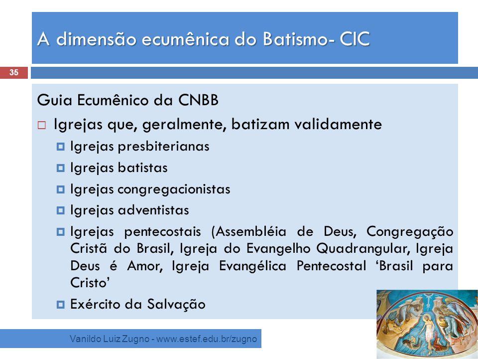 A dimensão ecumênica do Batismo- CIC Vanildo Luiz Zugno - www.estef.edu.br/zugno Guia Ecumênico da CNBB Igrejas que, geralmente, batizam validamente I
