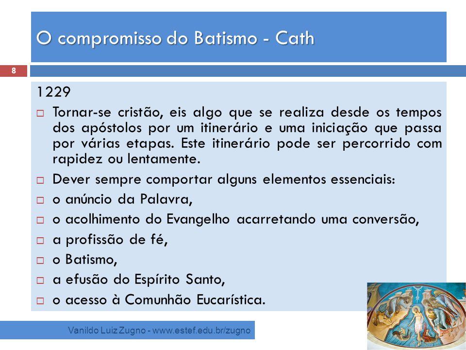 O compromisso do Batismo - Cath Vanildo Luiz Zugno - www.estef.edu.br/zugno 1229 Tornar-se cristão, eis algo que se realiza desde os tempos dos apósto