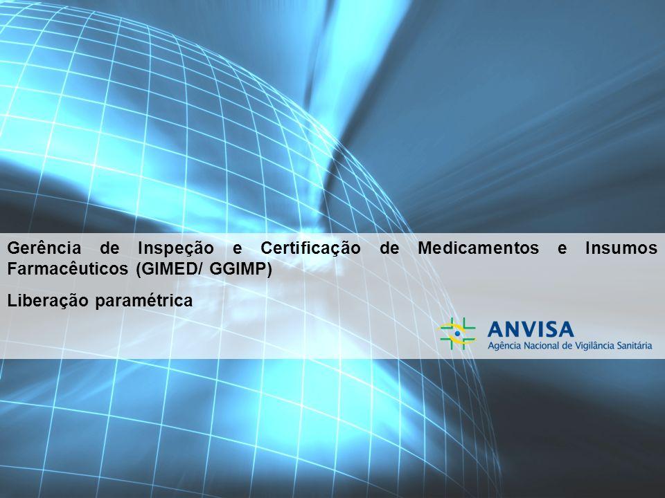 Gerência de Inspeção e Certificação de Medicamentos e Insumos Farmacêuticos (GIMED/ GGIMP) Liberação paramétrica
