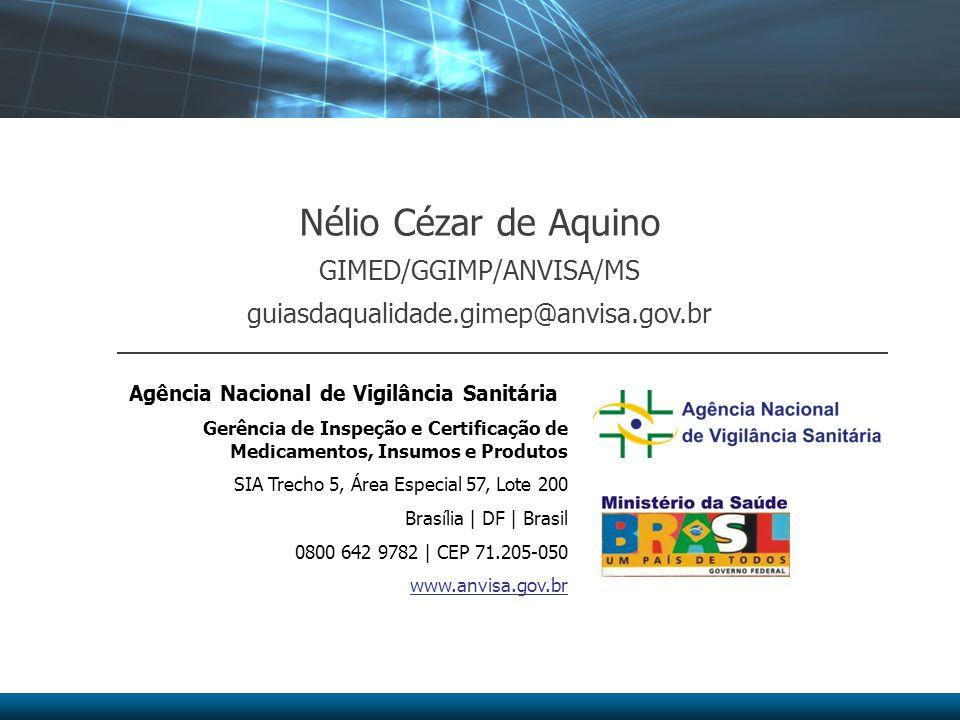 Nélio Cézar de Aquino GIMED/GGIMP/ANVISA/MS guiasdaqualidade.gimep@anvisa.gov.br Agência Nacional de Vigilância Sanitária Gerência de Inspeção e Certi