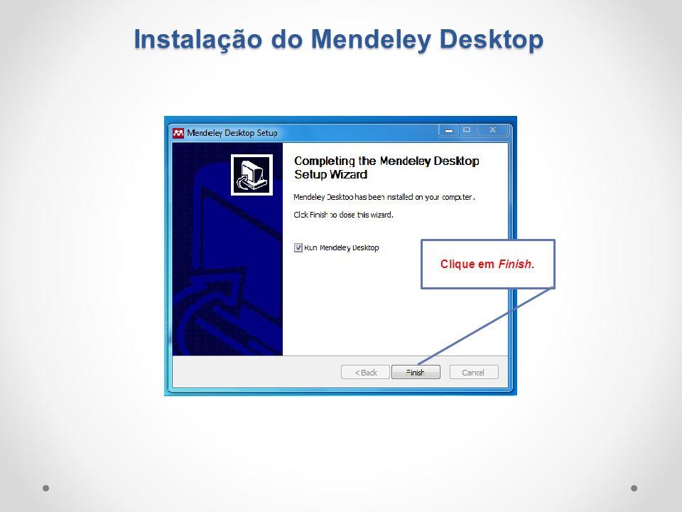Clique em Finish. Instalação do Mendeley Desktop