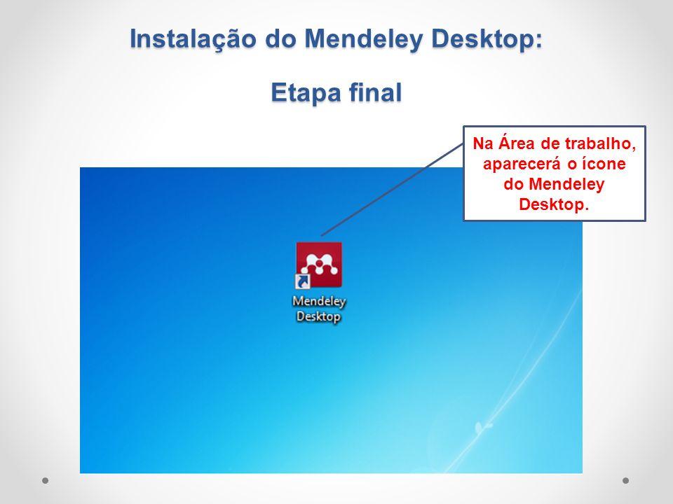 Na Área de trabalho, aparecerá o ícone do Mendeley Desktop. Instalação do Mendeley Desktop: Etapa final