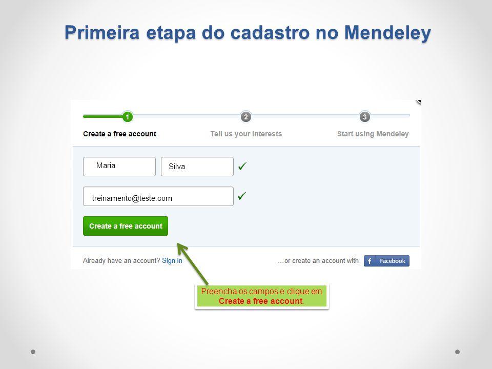 Preencha os campos e clique em Create a free account. Primeira etapa do cadastro no Mendeley treinamento@teste.com Maria Silva
