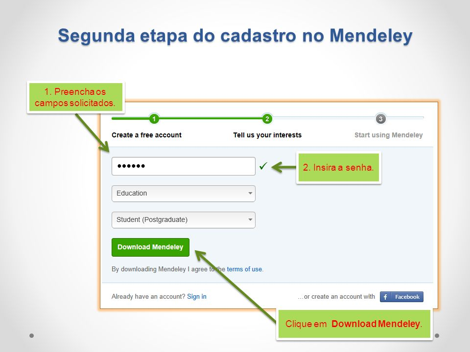 Segunda etapa do cadastro no Mendeley 1. Preencha os campos solicitados.