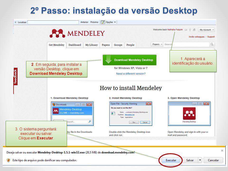 1. Aparecerá a identificação do usuário. 2. Em seguida, para instalar a versão Desktop, clique em Download Mendeley Desktop. 3. O sistema perguntará: