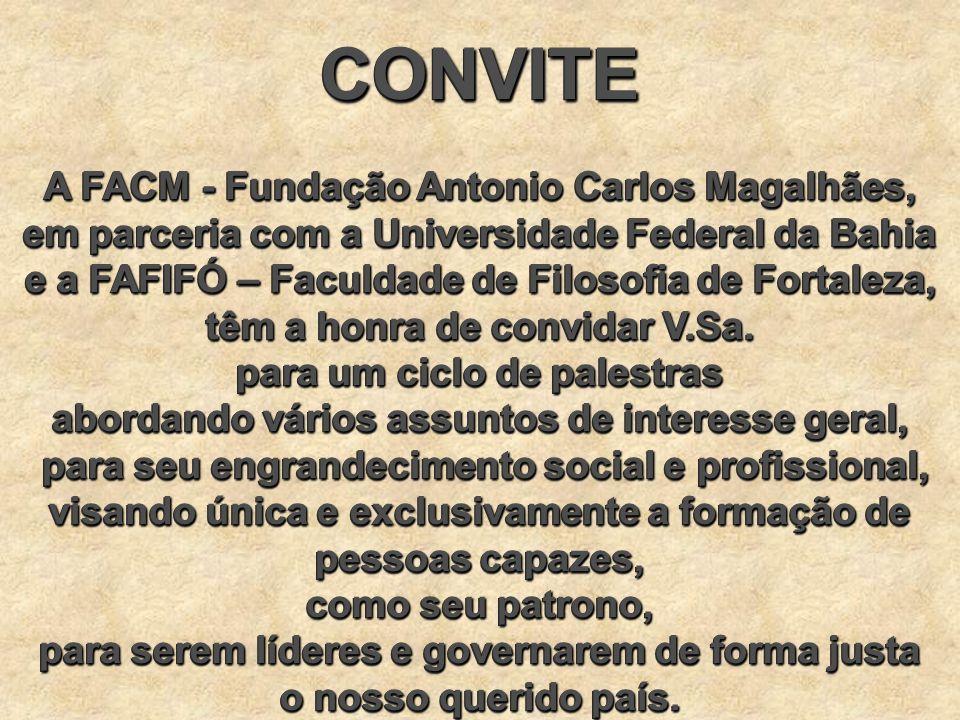 CONVITE A FACM - Fundação Antonio Carlos Magalhães, em parceria com a Universidade Federal da Bahia e a FAFIFÓ – Faculdade de Filosofia de Fortaleza,