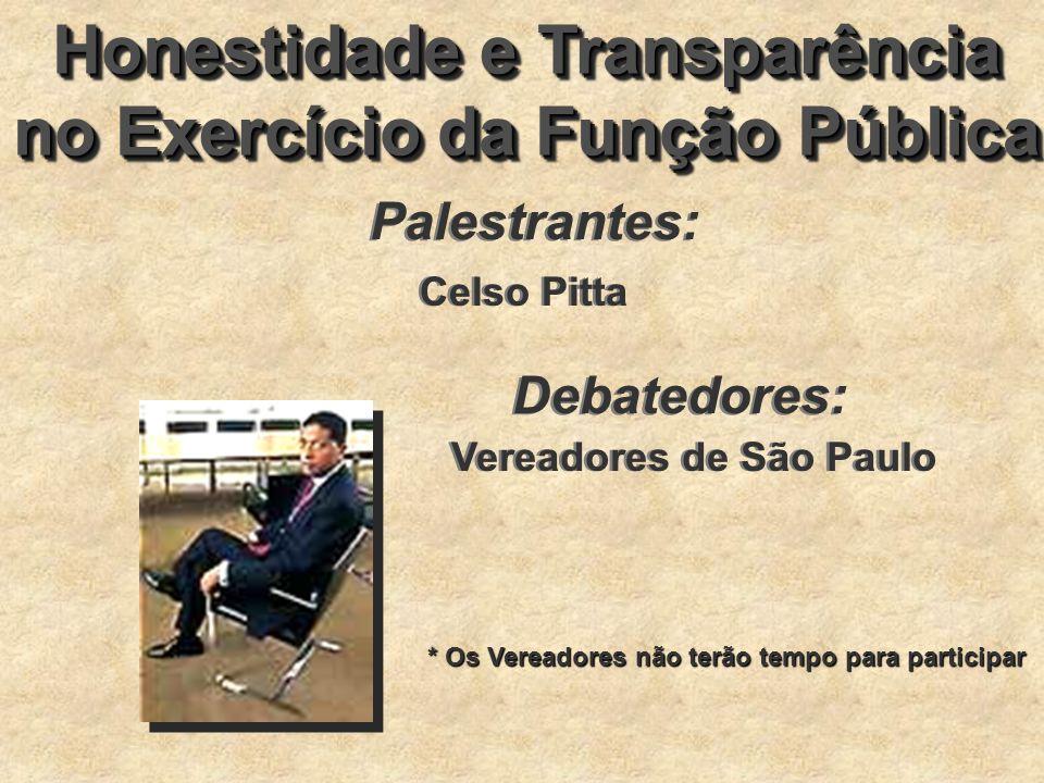 Honestidade e Transparência no Exercício da Função Pública Honestidade e Transparência no Exercício da Função Pública Palestrantes: Celso Pitta Debate