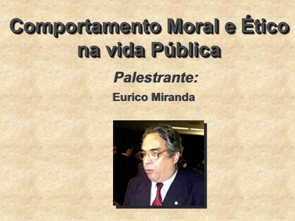 Comportamento Moral e Ético na vida Pública Comportamento Moral e Ético na vida Pública Palestrante: Eurico Miranda