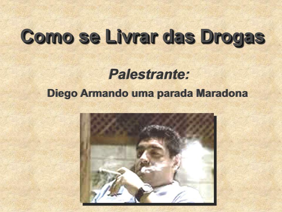 Como se Livrar das Drogas Palestrante: Diego Armando uma parada Maradona