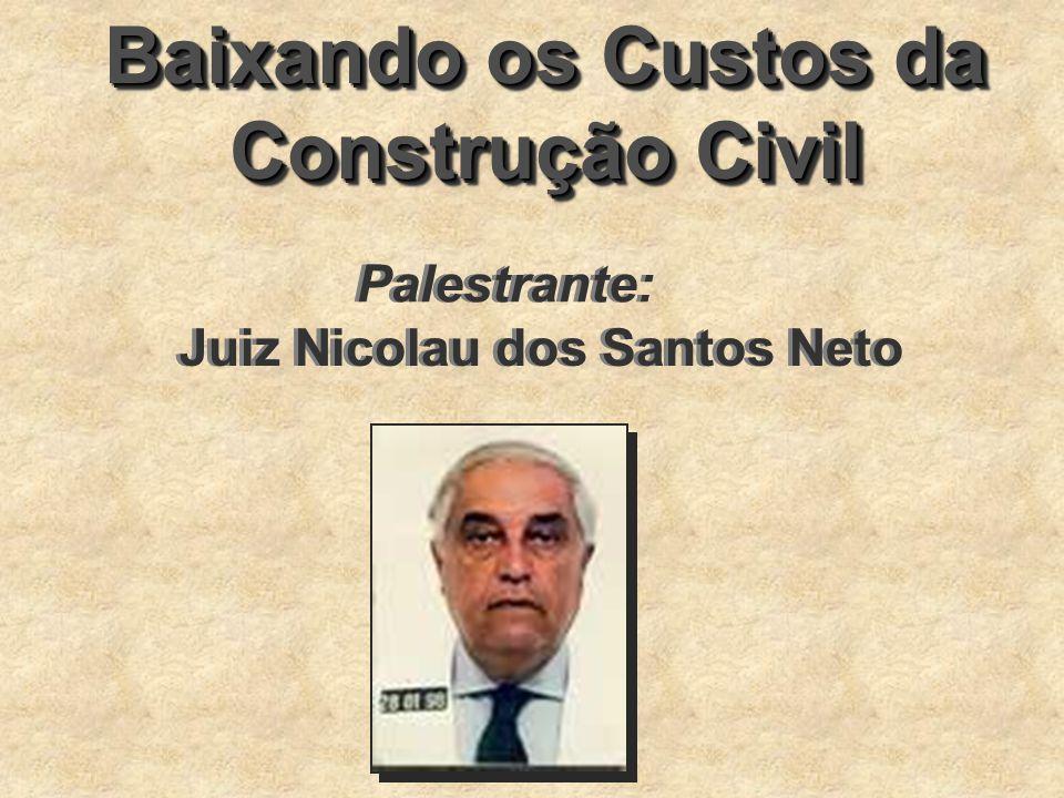 Baixando os Custos da Construção Civil Juiz Nicolau dos Santos Neto Palestrante: