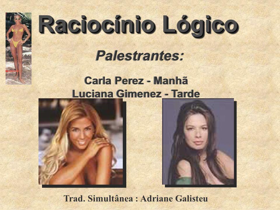 Raciocínio Lógico Palestrantes: Carla Perez - Manhã Luciana Gimenez - Tarde Carla Perez - Manhã Luciana Gimenez - Tarde Trad. Simultânea : Adriane Gal