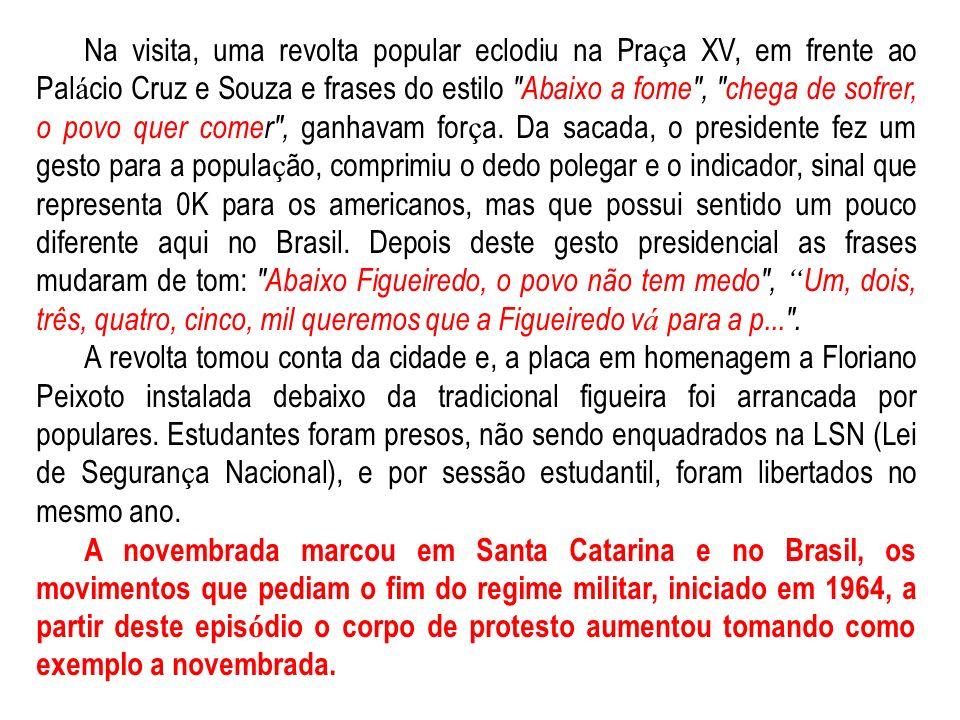 NOVEMBRADA NOVEMBRADA Este episódio ocorreu no dia 30 de novembro de 1979, quando Jorge Konder Bornhausen governava Santa Catarina. É bom lembrar que