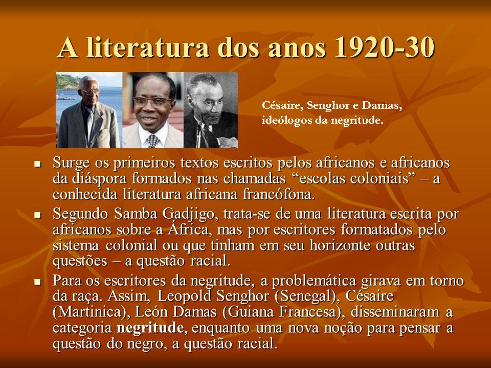 A literatura dos anos 1920-30 Surge os primeiros textos escritos pelos africanos e africanos da diáspora formados nas chamadas escolas coloniais – a c
