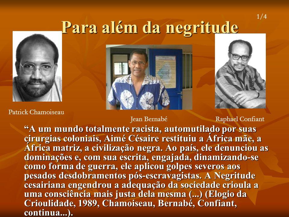 Para além da negritude A um mundo totalmente racista, automutilado por suas cirurgias coloniais, Aimé Césaire restituiu a África mãe, a África matriz,