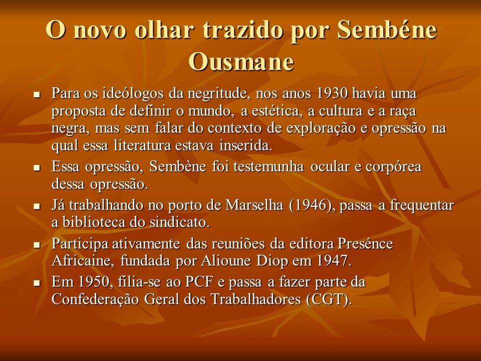 O novo olhar trazido por Sembéne Ousmane Para os ideólogos da negritude, nos anos 1930 havia uma proposta de definir o mundo, a estética, a cultura e