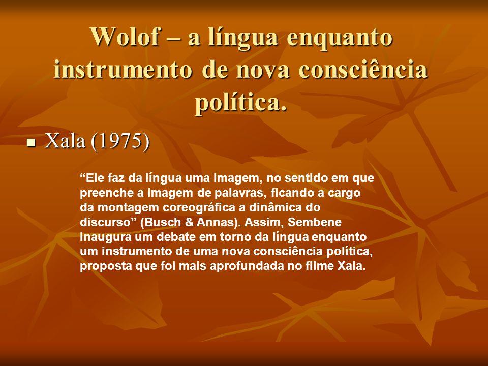 Wolof – a língua enquanto instrumento de nova consciência política. Xala (1975) Xala (1975) Ele faz da língua uma imagem, no sentido em que preenche a
