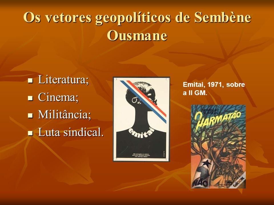 Os vetores geopolíticos de Sembène Ousmane Literatura; Literatura; Cinema; Cinema; Militância; Militância; Luta sindical. Luta sindical. Emitai, 1971,