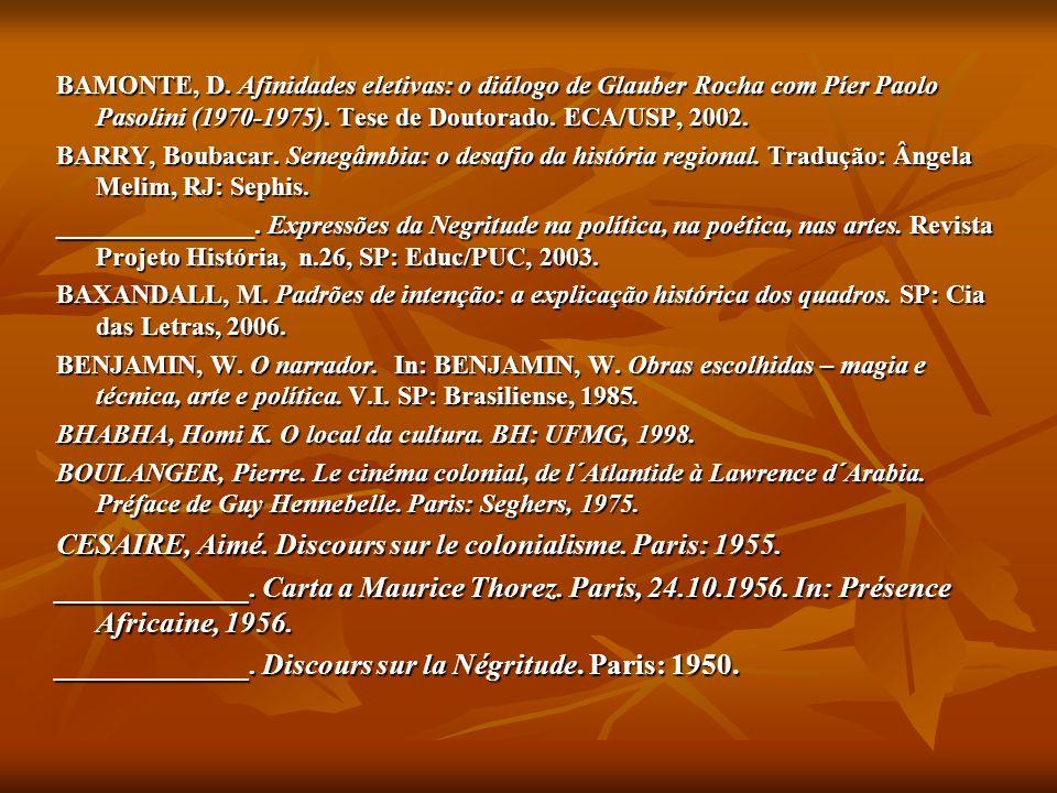 BAMONTE, D. Afinidades eletivas: o diálogo de Glauber Rocha com Píer Paolo Pasolini (1970-1975). Tese de Doutorado. ECA/USP, 2002. BARRY, Boubacar. Se