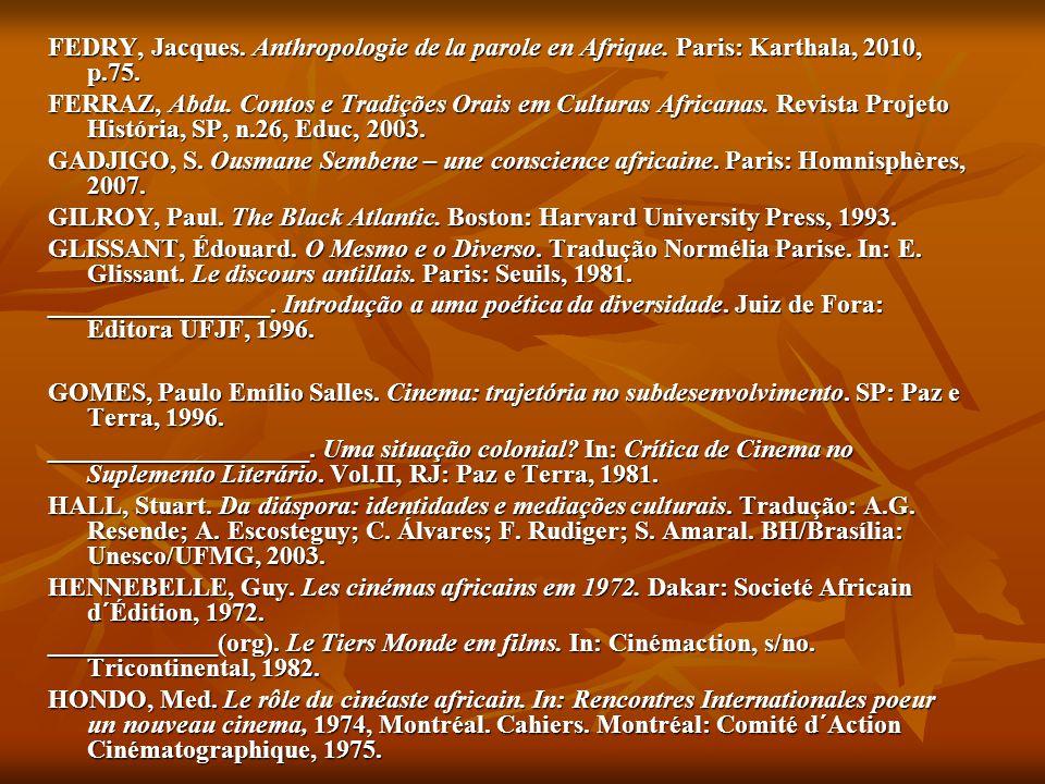 FEDRY, Jacques. Anthropologie de la parole en Afrique. Paris: Karthala, 2010, p.75. FERRAZ, Abdu. Contos e Tradições Orais em Culturas Africanas. Revi