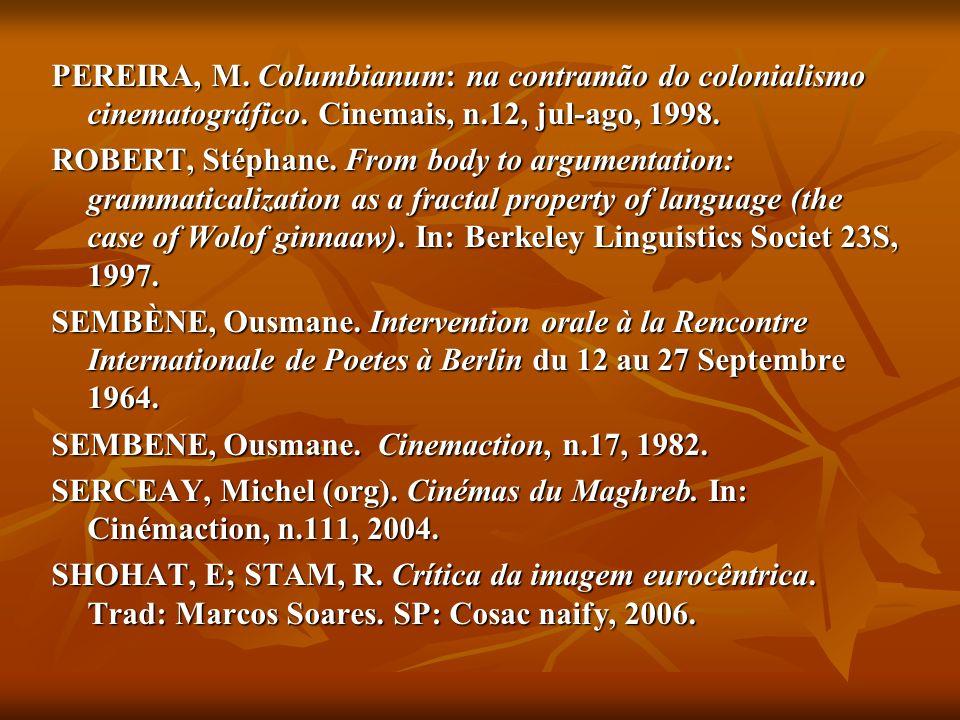 PEREIRA, M. Columbianum: na contramão do colonialismo cinematográfico. Cinemais, n.12, jul-ago, 1998. ROBERT, Stéphane. From body to argumentation: gr