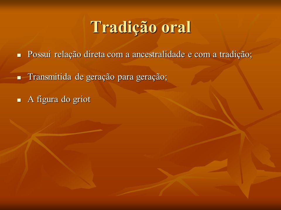 Tradição oral Possui relação direta com a ancestralidade e com a tradição; Possui relação direta com a ancestralidade e com a tradição; Transmitida de
