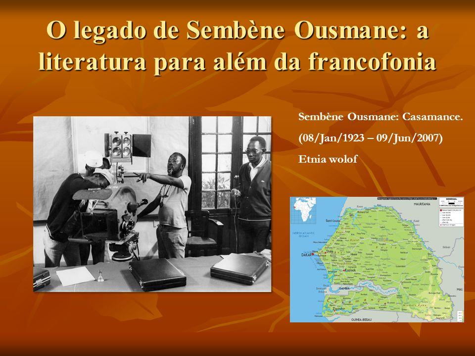 O legado de Sembène Ousmane: a literatura para além da francofonia Sembène Ousmane: Casamance. (08/Jan/1923 – 09/Jun/2007) Etnia wolof