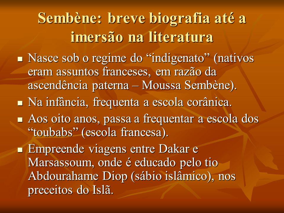 Sembène: breve biografia até a imersão na literatura Nasce sob o regime do indigenato (nativos eram assuntos franceses, em razão da ascendência patern