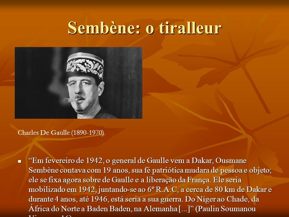Sembène: o tiralleur Em fevereiro de 1942, o general de Gaulle vem a Dakar, Ousmane Sembène contava com 19 anos, sua fé patriótica mudara de pessoa e