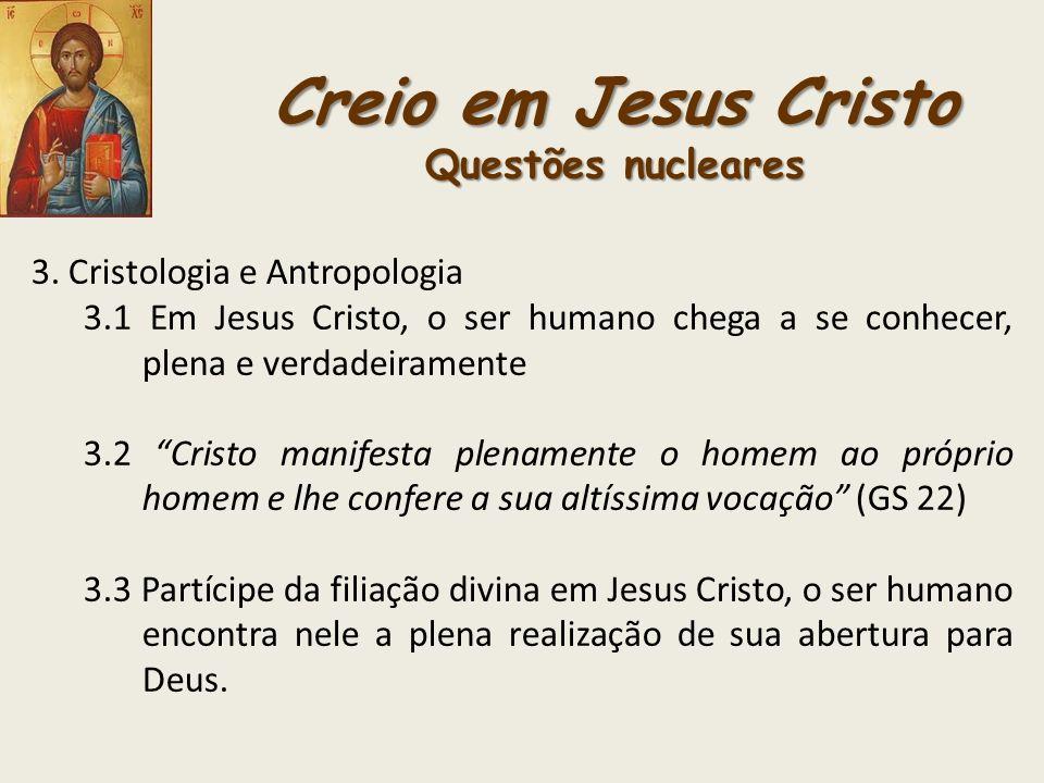 Creio em Jesus Cristo Questões nucleares 3. Cristologia e Antropologia 3.1 Em Jesus Cristo, o ser humano chega a se conhecer, plena e verdadeiramente