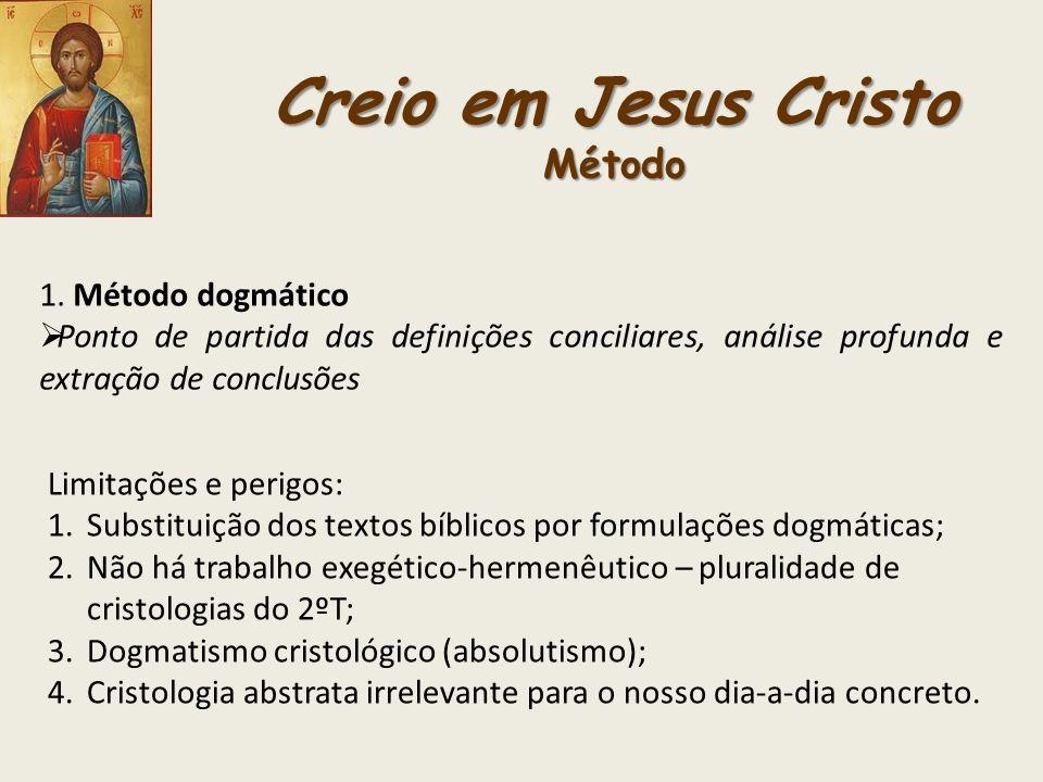 Creio em Jesus Cristo Método 1. Método dogmático Ponto de partida das definições conciliares, análise profunda e extração de conclusões Limitações e p
